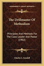 The Drillmaster of Methodism af Charles L. Goodell