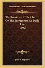 The Treasure of the Church or the Sacraments of Daily Life (1902) af John B. Bagshawe