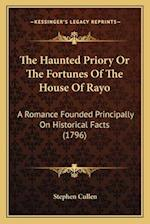 The Haunted Priory or the Fortunes of the House of Rayo af Stephen Cullen