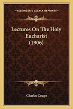 Lectures on the Holy Eucharist (1906) af Charles Coupe