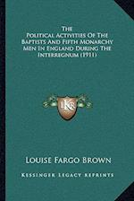 The Political Activities of the Baptists and Fifth Monarchy Men in England During the Interregnum (1911) af Louise Fargo Brown