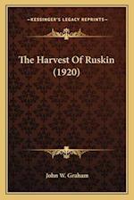 The Harvest of Ruskin (1920) af John W. Graham