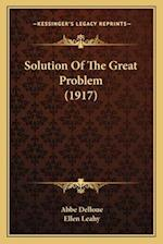 Solution of the Great Problem (1917) af Abbe Delloue