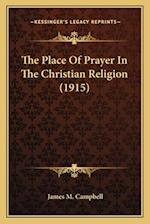 The Place of Prayer in the Christian Religion (1915) af James M. Campbell