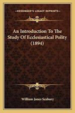 An Introduction to the Study of Ecclesiastical Polity (1894) af William Jones Seabury