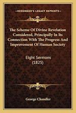 The Scheme of Divine Revelation Considered, Principally in Its Connection with the Progress and Improvement of Human Society af George Chandler