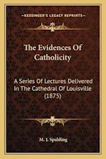 The Evidences of Catholicity af M. J. Spalding