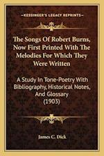The Songs of Robert Burns, Now First Printed with the Melodies for Which They Were Written af James C. Dick