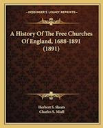 A History of the Free Churches of England, 1688-1891 (1891) af Charles S. Miall, Herbert S. Skeats