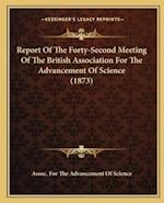 Report of the Forty-Second Meeting of the British Association for the Advancement of Science (1873) af Assoc for the Advancement of Science
