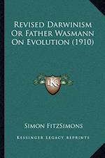 Revised Darwinism or Father Wasmann on Evolution (1910) af Simon Fitzsimons