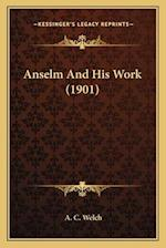 Anselm and His Work (1901) af A. C. Welch