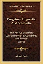 Purgatory, Dogmatic and Scholastic af Michael Canty