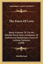 The Force of Love af Melville Scott