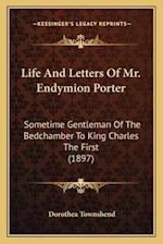 Life and Letters of Mr. Endymion Porter af Dorothea Townshend
