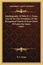 Autobiography of Elder R. C. Evans, One of the First Presideautobiography of Elder R. C. Evans, One of the First Presidency of the Reorganized Church af R. C. Evans
