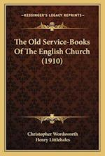 The Old Service-Books of the English Church (1910) the Old Service-Books of the English Church (1910) af Henry Littlehales, Christopher Wordsworth