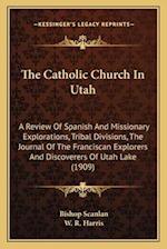 The Catholic Church in Utah the Catholic Church in Utah af W. R. Harris, Bishop Scanlan