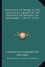 Catalogue of Books in the Legislative Library of the Province of Ontario, on November 1, 1912 V1 (1913) af Legislative Assembly of Ontario