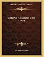 Notes on Antiaircraft Guns (1917) af U. S. Army War College