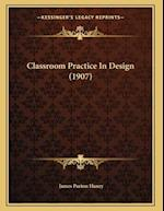 Classroom Practice in Design (1907) af James Parton Haney