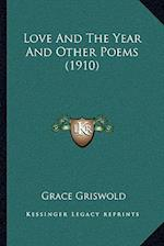 Love and the Year and Other Poems (1910) af Grace Griswold
