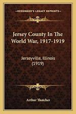 Jersey County in the World War, 1917-1919 af Arthur Thatcher