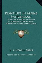 Plant Life in Alpine Switzerland af E. A. Newell Arber