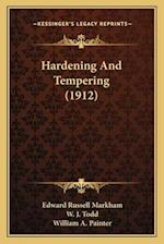 Hardening and Tempering (1912) af Edward Russell Markham, William A. Painter, W. J. Todd