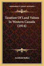 Taxation of Land Values in Western Canada (1914) af Archibald Stalker