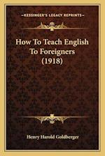 How to Teach English to Foreigners (1918) af Henry Harold Goldberger