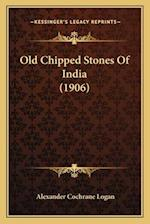 Old Chipped Stones of India (1906) af Alexander Cochrane Logan