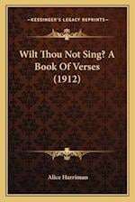 Wilt Thou Not Sing? a Book of Verses (1912) af Alice Harriman