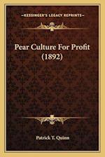 Pear Culture for Profit (1892) af Patrick T. Quinn