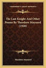 The Last Knight and Other Poems by Theodore Maynard (1920) af Theodore Maynard