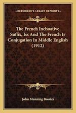 The French Inchoative Suffix, ISS and the French IR Conjugation in Middle English (1912) af John Manning Booker