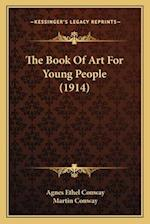 The Book of Art for Young People (1914) af Agnes Ethel Conway, Martin Conway
