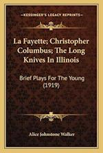 La Fayette; Christopher Columbus; The Long Knives in Illinois af Alice Johnstone Walker