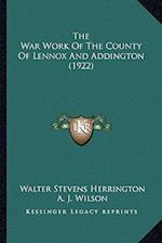 The War Work of the County of Lennox and Addington (1922) af Walter Stevens Herrington, A. J. Wilson