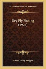 Dry Fly Fishing (1922) af Robert Curry Bridgett