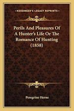 Perils and Pleasures of a Hunter's Life or the Romance of Hunting (1858) af Peregrine Herne