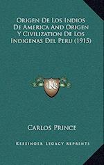 Origen de Los Indios de America and Origen y Civilization de Los Indigenas del Peru (1915) af Carlos Prince