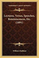 Lectures, Verses, Speeches, Reminiscences, Etc. (1891) af William Challinor