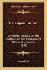 The Cupola Furnace af Edward Kirk