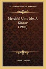 Merciful Unto Me, a Sinner (1905) af Elinor Dawson