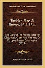 The New Map of Europe, 1911-1914 af Hebert Adams Gibbons