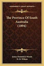 The Province of South Australia (1894) af H. D. Wilson, James Dominick Woods