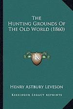 The Hunting Grounds of the Old World (1860) af Henry Astbury Leveson