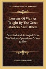 Lessons of War as Taught by the Great Masters and Others af France James Soady
