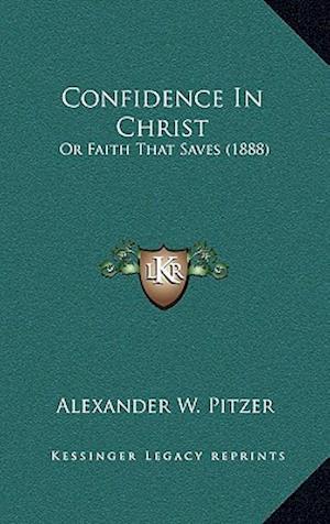 Bog, hardback Confidence in Christ af Alexander W. Pitzer